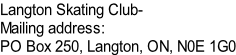 Langton Skating Club-	 Mailing address:   PO Box 250, Langton, ON, N0E 1G0